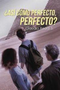 ¿así Cómo Perfecto, Perfecto? - Claudia Readi S.