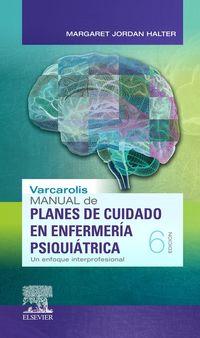 (6 Ed) Varcarolis - Manual De Planes De Cuidado En Enfermeria Psiquiatrica - Un Enfoque Interprofesional - Margaret Jordan Halter