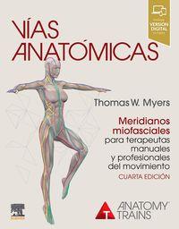 (4 ED) VIAS ANATOMICAS - MERIDIANOS MIOFASCIALES PARA TERAPEUTAS MANUALES Y PROFESIONALES DEL MOVIMIENTO