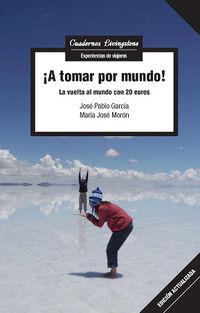 ¡a Tomar Por Mundo! - La Vuelta Al Mundo Con 20 Euros - Jose Pablo Garcia Baez / Maria Jose Moron Gomez