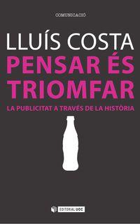 Pensar Es Triomfar - La Publicitat A Traves De La Historia - Lluis Costa