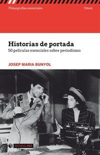 Historias De Portada - 50 Peliculas Esenciales Sobre Periodismo - Josep Maria Bunyol