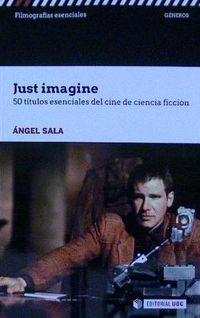 Just Imagine - 50 Titulos Esenciales Del Cine De Ciencia Ficcion - Angel Sala