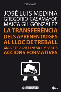 TRANSFERENCIA DELS APRENENTATGES AL LLOC DE TREBALL, LA - GUIA PER DISSENYAR I IMPARTIR ACCIONS FORMATIVES