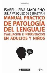 MANUAL PRACTICO DE PATOLOGIA DEL LENGUAJE - EVALUACION E INTERVENCION EN ADULTOS Y NIÑOS