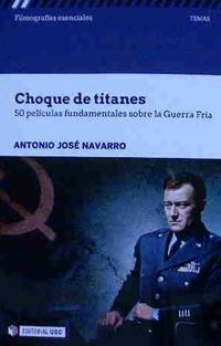 Choque De Titanes - 50 Peliculas Fundamentales Sobre La Guerra Fria - Antonio Jose Navarro
