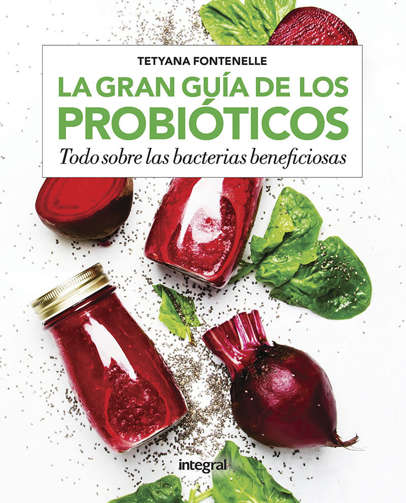 GRAN GUIA DE LOS PROBIOTICOS, LA - TODO SOBRE LAS BACTERIAS BENEFICIOSAS