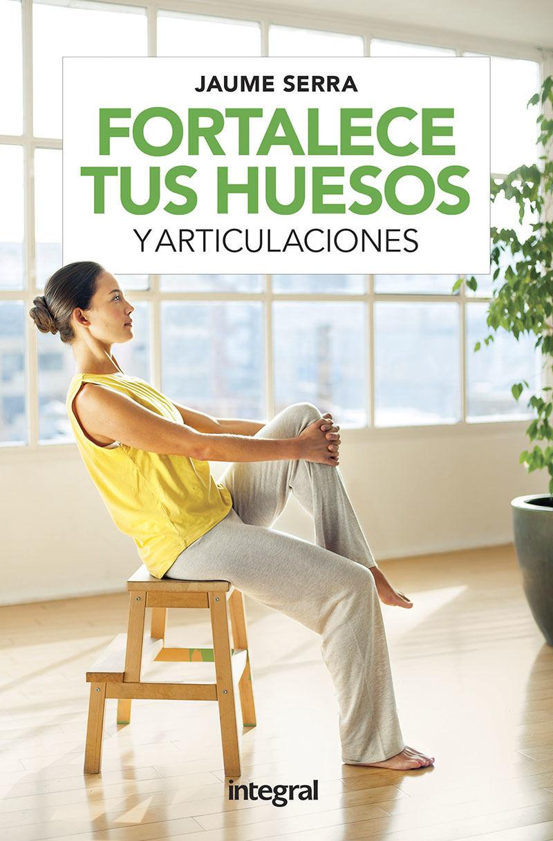 Fortalece Tus Huesos Y Articulaciones - Jaume Serra