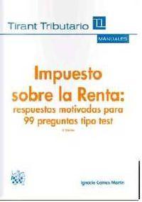 (3 ED) IMPUESTO SOBRE LA RENTA - RESPUESTAS MOTIVADAS PARA 99 PREGUNTAS TIPO TEST