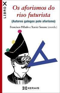 Os Aforismos Do Riso Futurista - Autores Gallegos Polo Aforismo - Francisco Pillado Maior / Xavier Seoane