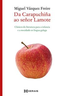 Da Carapuchiña A Ramon Lamote - Clasicos Da Literatura Para A Infancia E A Mocidade En Lingua Galega - Miguel Vazquez Freire
