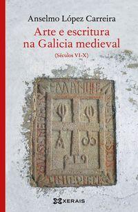 Arte E Escritura Na Galicia Medieval (seculos Vi-X) - Anselmo Lopez Carreira
