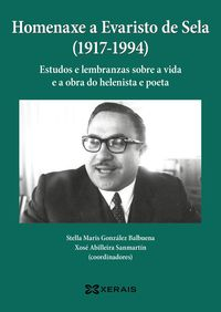 HOMENAXE A EVARISTO DE SELA (1917-1994) - ESTUDOS E LEMBRANZAS SOBRE A VIDA E A OBRA DO HELENISTA E POETA