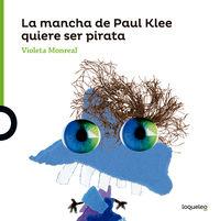 La mancha de paul klee quiere ser pirata - Violeta Monreal Diaz