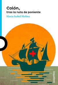 Colon, Tras La Ruta De Poniente - Maria Isabel Molina / Carlos Cubeiro (il. )
