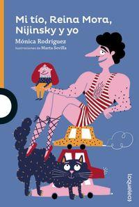 Mi Tio, Reina Mora, Nijinsky Y Yo - Monica Rodriguez / Marta Sevilla (il. )