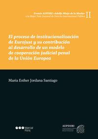 PROCESO DE INSTITUCIONALIZACION DE EUROJUST Y SU CONTRIBUCI