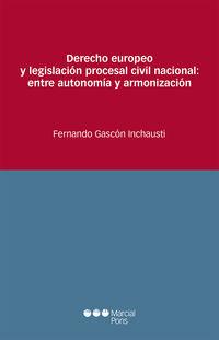 Derecho Europeo Y Legislacion Procesal Civil Nacional - Ent - Fernando Gascon Inchausti