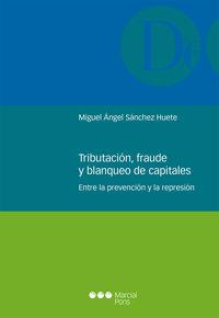 Tributacion, Fraude Y Blanqueo De Capitales - Entre La Prev - Miguel Angel Sanchez Huete