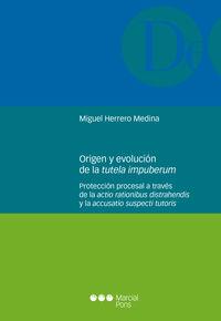 ORIGEN Y EVOLUCION DE LA TUTELA IMPUBERUM - PROTECCION PROCESAL A TRAVES DE LA ACTIO RATIONIBUS DISTRAHENDIS Y LA ACCUSATIO SUSPECTI TUTORIS