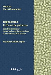 REPENSANDO LA FORMA DE GOBIERNO - CONSTITUCIONALISMO, DEMOCRACIA Y PARLAMENTARISMO EN CONTEXTO