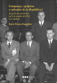 COMPANYS ¿GOLPISTA O SALVADOR DE LA REPUBLICA? - EL JUICIO POR LOS HECHOS DEL 6 DE OCTUBRE DE 1934 EN CATALUÑA