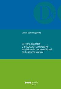 Derecho Aplicable Y Jurisdiccion Competente En Pleitos De Responsabilidad Civil Extracontractual - Carlos Gomez Liguerre