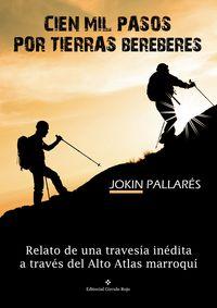 Cienmil Pasos Por Tierras Bereberes - Relato De Una Travesia Inedita A Traves Del Alto Atlas Marroqui - Jokin Pallares