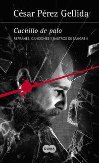 CUCHILLO DE PALO - REFRANES, CANCIONES Y RASTROS DE SANGRE II