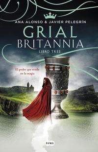 Grial - Britannia 3 - El Poder Que Reside En La Magia - Ana Alonso / Javier Pelegrin