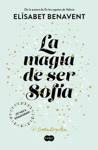 Magia De Ser Sofia, La - Bilogia Sofia 1 - Elisabet Benavent