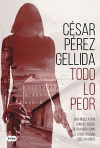todo lo peor - Cesar Perez Gellida