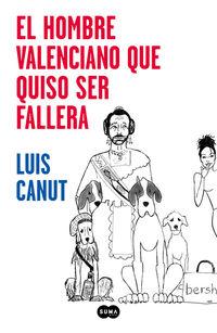 El hombre valenciano que quiso ser fallera - Luis Canut