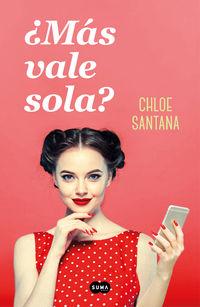 ¿mas Vale Sola? - Chloe Santana