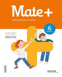 EP 6 - MATEMATIQUES (CAT) - MATEM+ - PRACTICA - MATEMATIQUES PER PENSAR