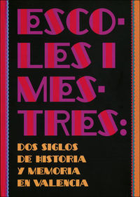 Escoles I Mestres - Dos Siglos De Historia Y Memoria En Valencia - Aa. Vv.