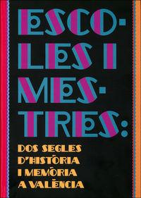 Escoles I Mestres - Dos Segles D'historia I Memoria A Valencia - Aa. Vv.