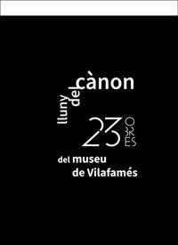 LLUNY DEL CANON - 23 OBRES DEL MUSEU DE VILAFAMES