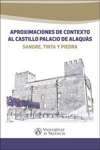 APROXIMACIONES DE CONTEXTO AL CASTILLO PALACIO DE ALAQUAS - SANGRE, TINTA Y PIEDRA