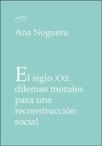 SIGLO XXI, EL - DILEMAS MORALES PARA UNA RECONSTRUCCION SOCIAL