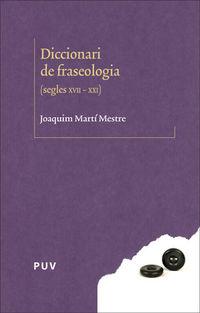 Diccionari De Fraseologia (segles Xvii-Xxi) - Joaquim Marti Mestre