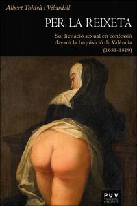 PER LA REIXETA - SOLLICITACIO SEXUAL EN CONFESSIO DAVANT LA INQUISICIO DE VALENCIA (1651-1819)