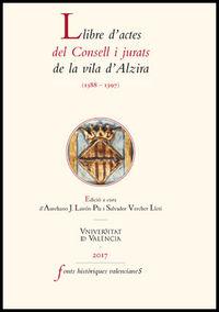 Llibre D'actes Del Consell I Jurats De La Vila D'alzira (1388-1397) - Aa. Vv.