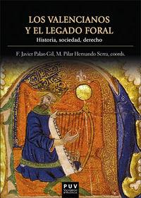 VALENCIANOS Y EL LEGADO FORAL, LOS - HISTORIA, SOCIEDAD, DERECHO
