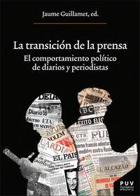 Transicion De La Prensa, La - El Comportamiento Politico De Diarios Y Periodistas - Jaume Guillamet