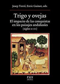 Trigo Y Ovejas - El Impacto De Las Conquistas En Los Paisajes Andalusies (siglos Xi-Xvi) - Josep Torro (ed. ) / Enric Guinot (ed. )