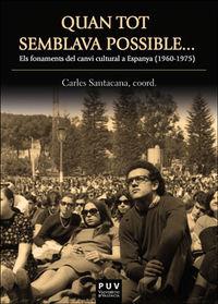 QUAN TOT SEMBLAVA POSSIBLE . .. - ELS FONAMENTS DEL CANVI CULTURAL EN ESPANYA (1960-1975)
