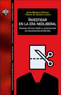 INVESTIGAR EN LA ERA NEOLIBERAL - VISIONES CRITICAS SOBRE LA INVESTIGACION EN COMUNICACION EN ESPAÑA