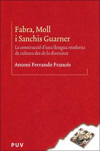 Fabra, Moll I Sanchis Guarner - La Construccio D'una Llengua Moderna De Cultura Des De La Diversitat - Antoni Ferrando Frances
