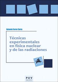 Tecnicas Experimentales En Fisica Nuclear Y De Las Radiaciones - Antonio Ferrer Soria